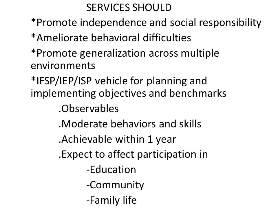 SERVICES SHOULD. Promote independence and social responsibility