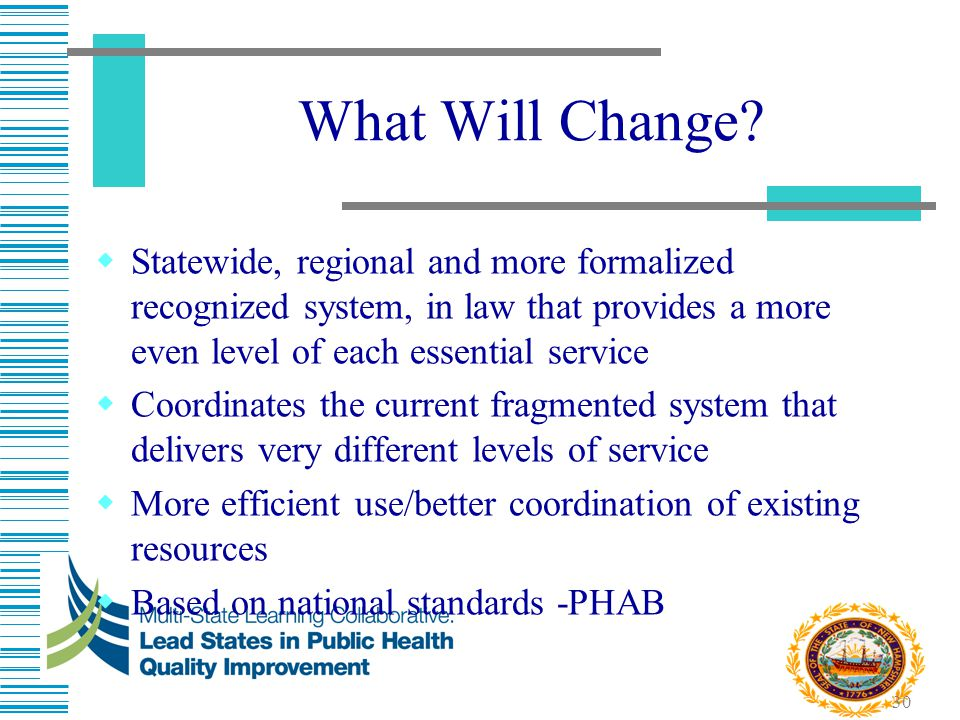 What Will Change Statewide, regional and more formalized recognized system, in law that provides a more even level of each essential service.