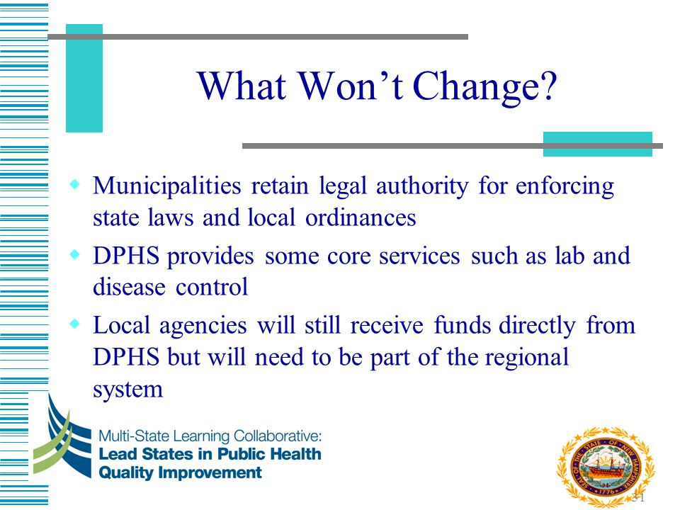 What Won't Change Municipalities retain legal authority for enforcing state laws and local ordinances.