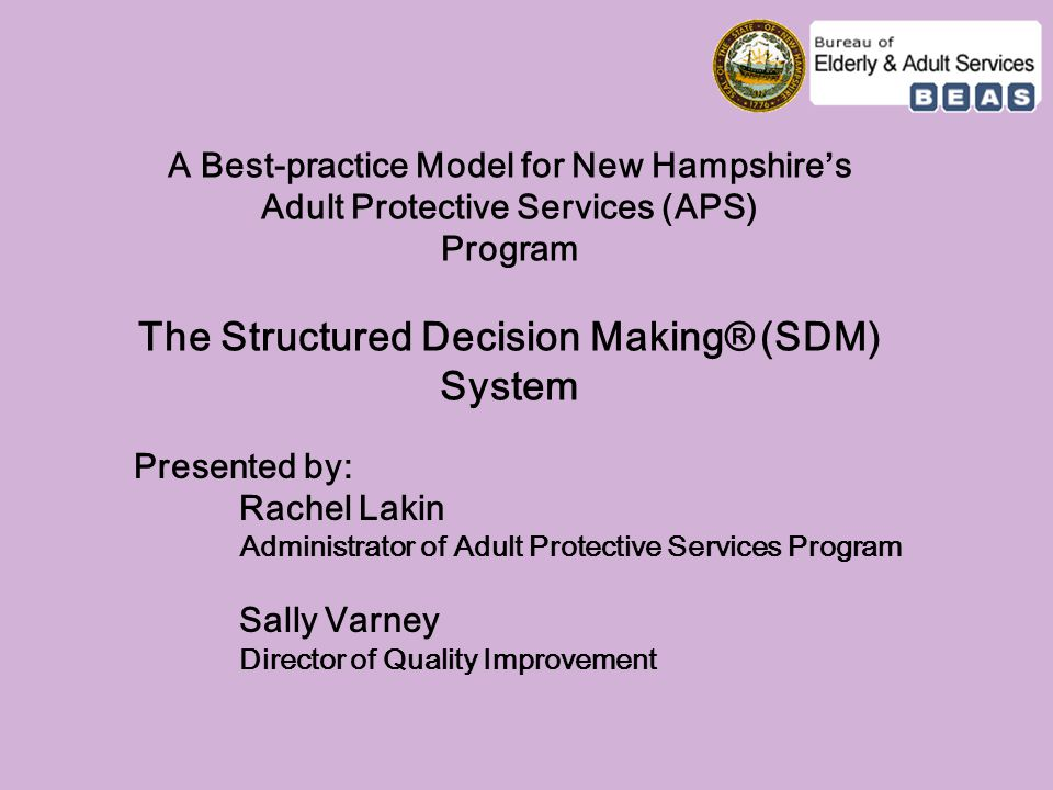 A Best-practice Model for New Hampshire's Adult Protective Services (APS) Program The Structured Decision Making® (SDM) System