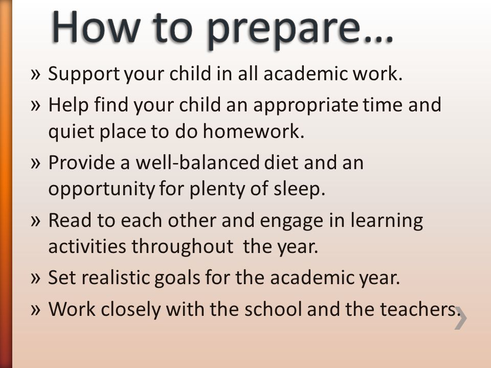 How to prepare… Support your child in all academic work.