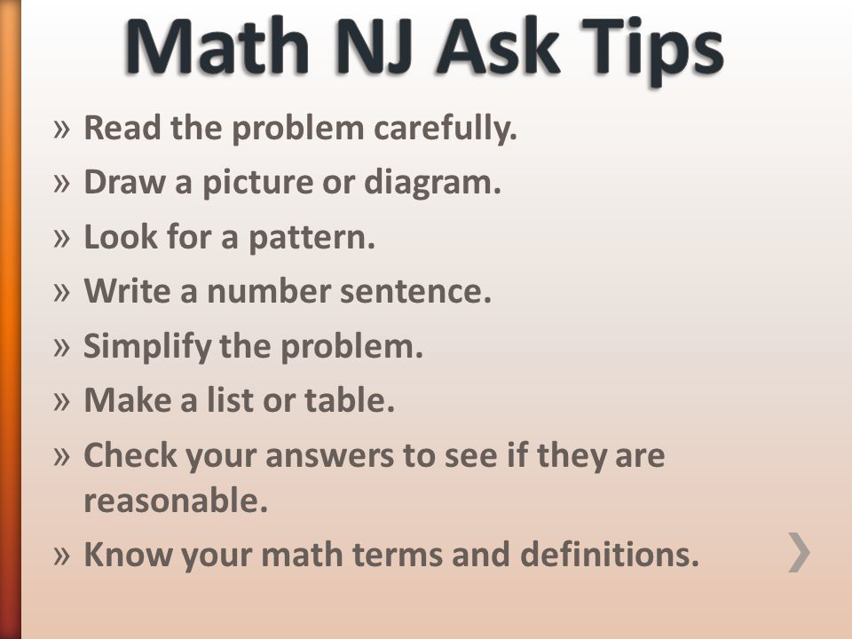 Math NJ Ask Tips Read the problem carefully.