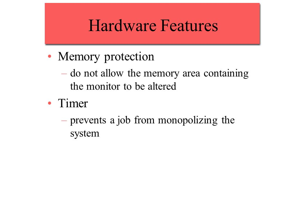 Hardware Features Memory protection Timer