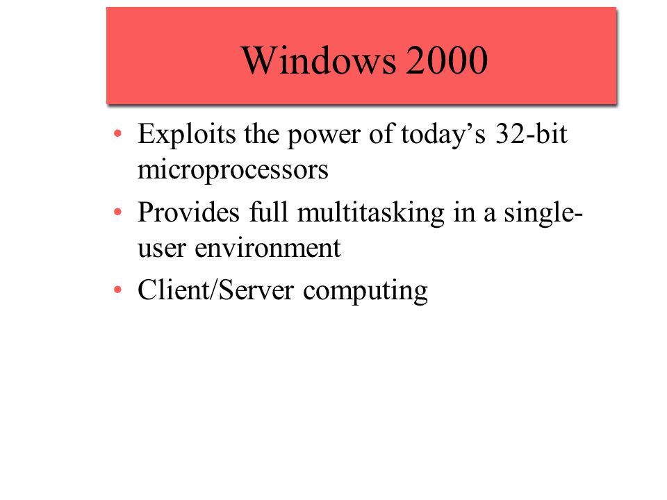 Windows 2000 Exploits the power of today's 32-bit microprocessors