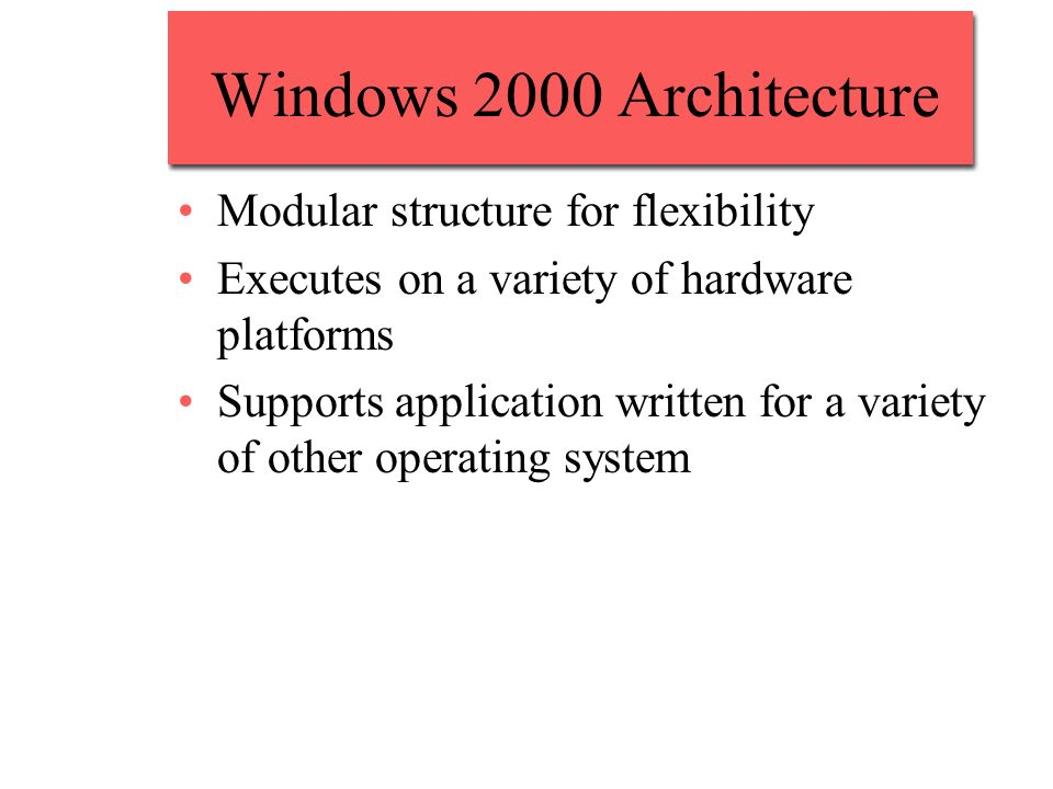 Windows 2000 Architecture Modular structure for flexibility