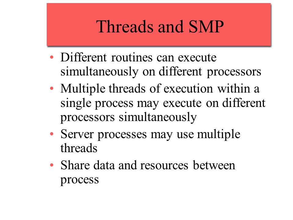 Threads and SMP Different routines can execute simultaneously on different processors.