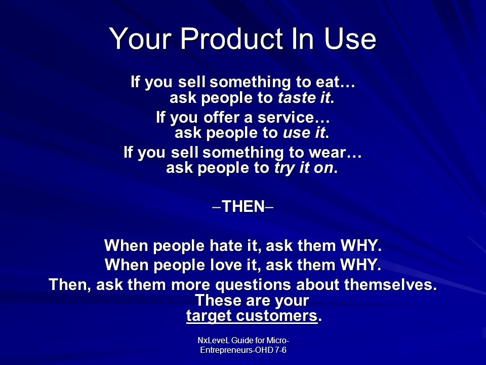 Your Product In Use If you sell something to eat… ask people to taste it. If you offer a service… ask people to use it.