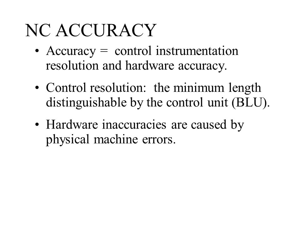 NC ACCURACY Accuracy = control instrumentation resolution and hardware accuracy.
