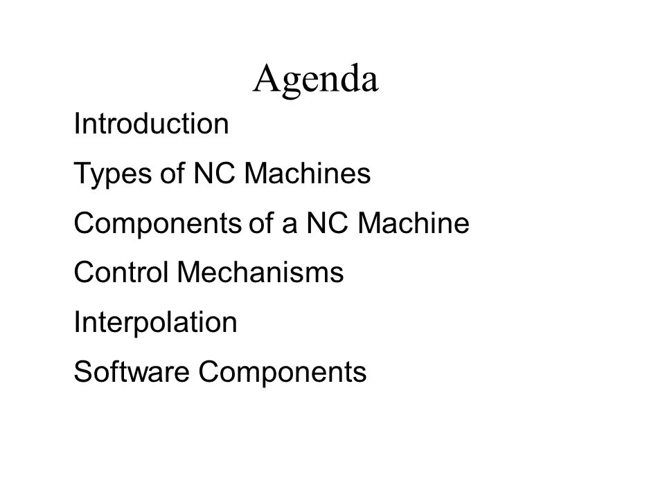 Agenda Introduction Types of NC Machines Components of a NC Machine
