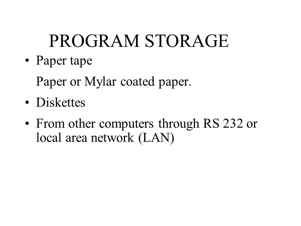 PROGRAM STORAGE Paper tape Paper or Mylar coated paper. Diskettes