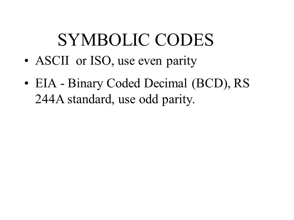 SYMBOLIC CODES ASCII or ISO, use even parity