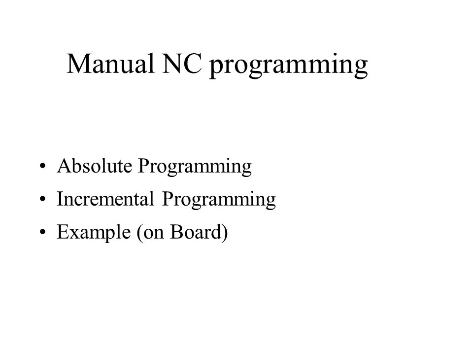 Manual NC programming Absolute Programming Incremental Programming