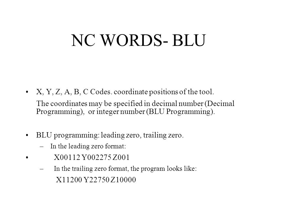 NC WORDS- BLU X, Y, Z, A, B, C Codes. coordinate positions of the tool.