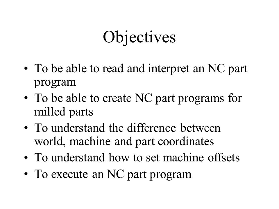 Objectives To be able to read and interpret an NC part program