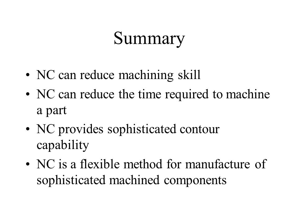 Summary NC can reduce machining skill