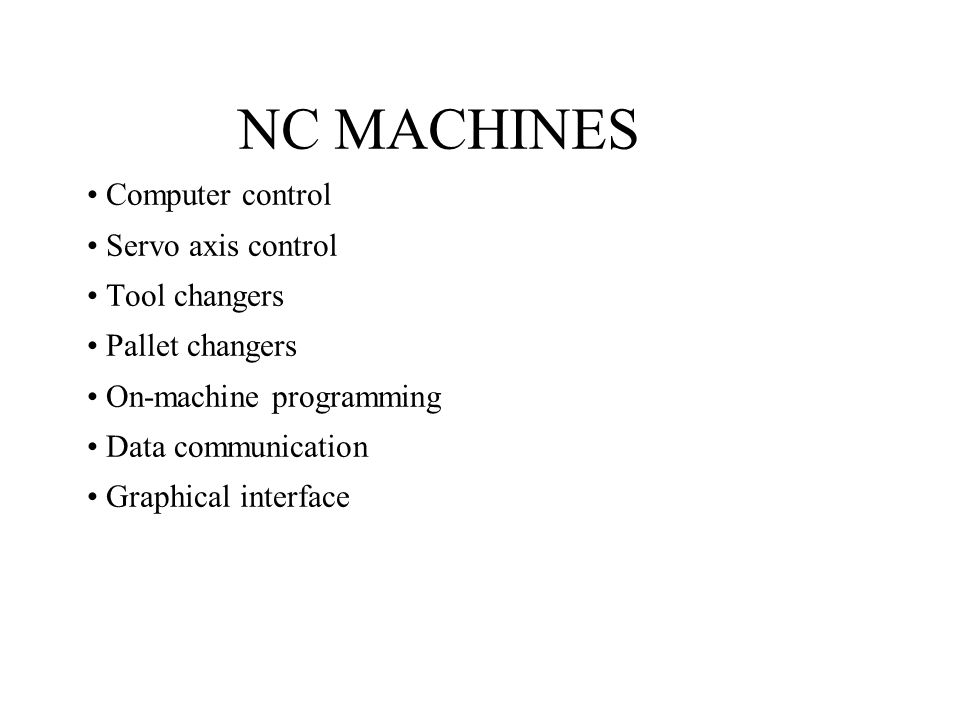 NC MACHINES • Computer control • Servo axis control • Tool changers