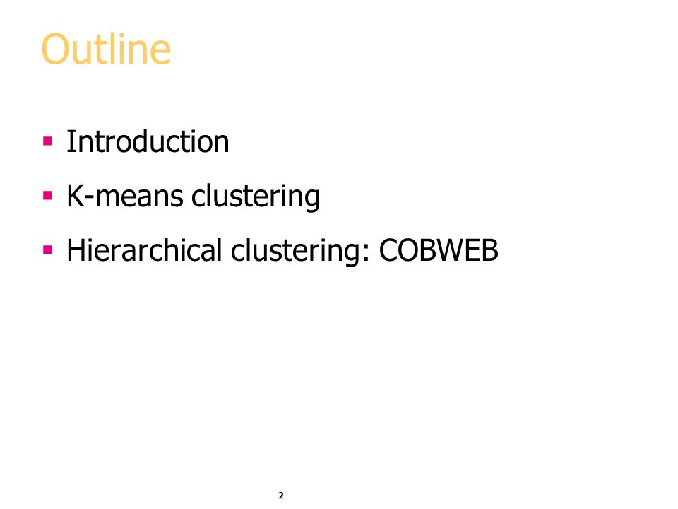 Outline Introduction K-means clustering