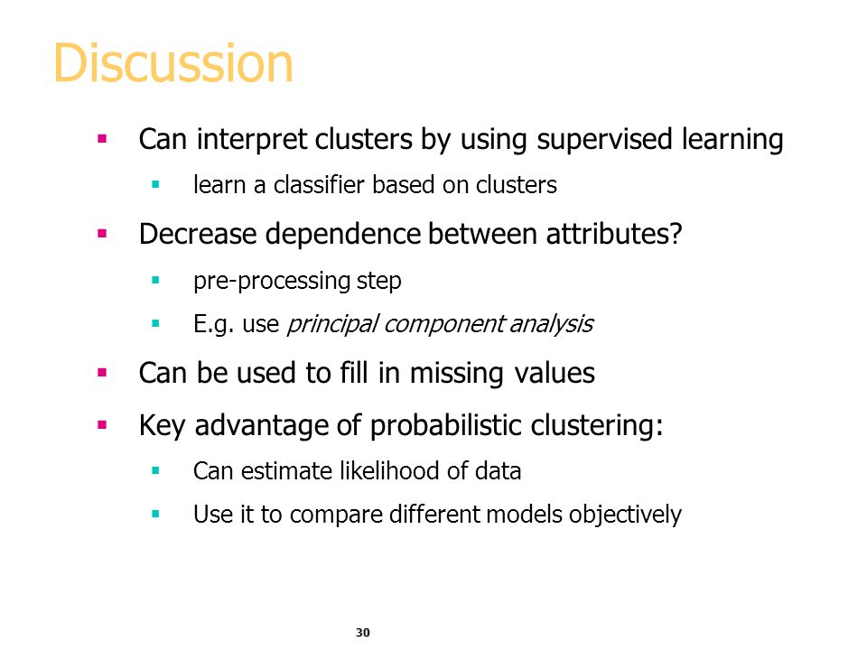 Discussion Can interpret clusters by using supervised learning