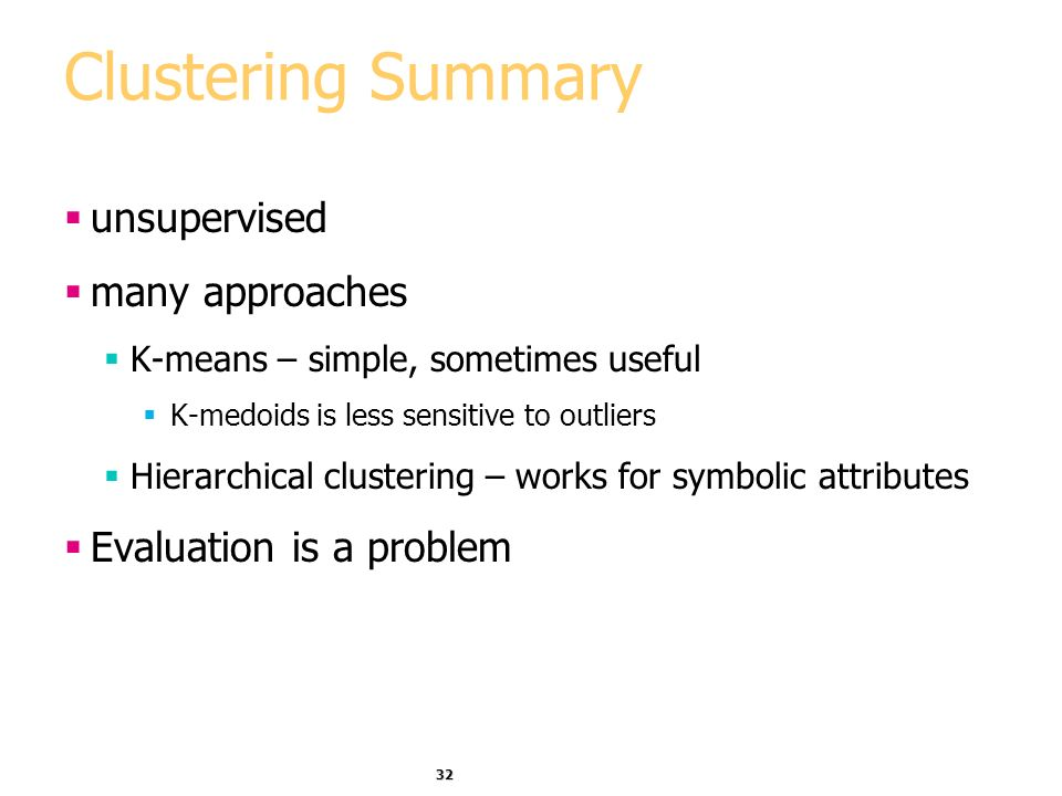 Clustering Summary unsupervised many approaches