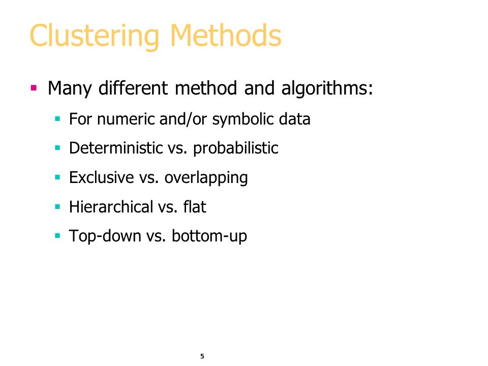 Clustering Methods Many different method and algorithms: