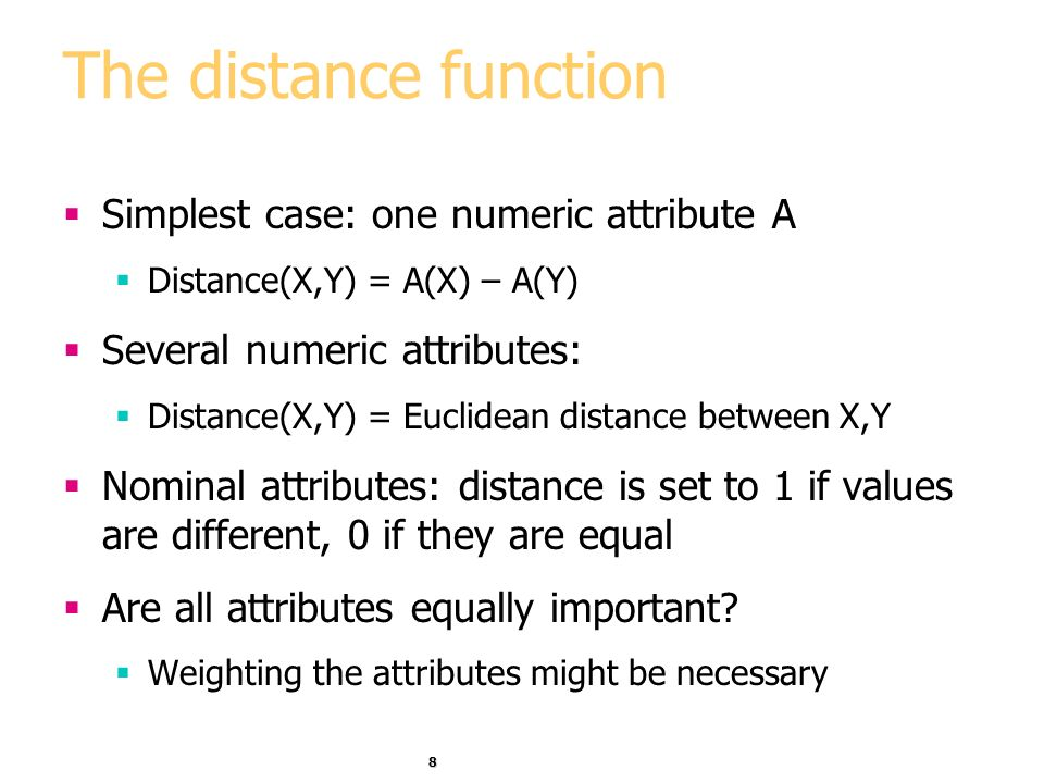 The distance function Simplest case: one numeric attribute A
