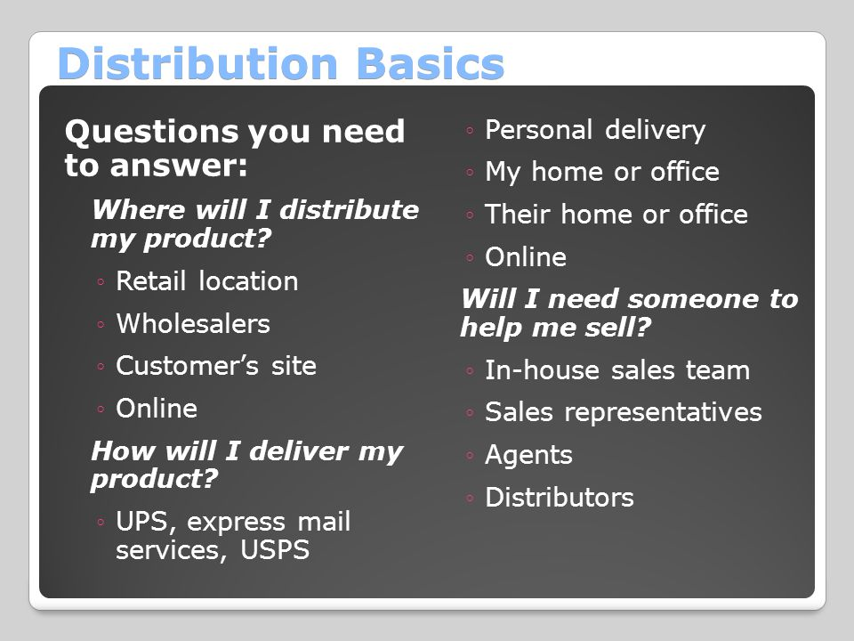 Distribution Basics Questions you need to answer: Personal delivery