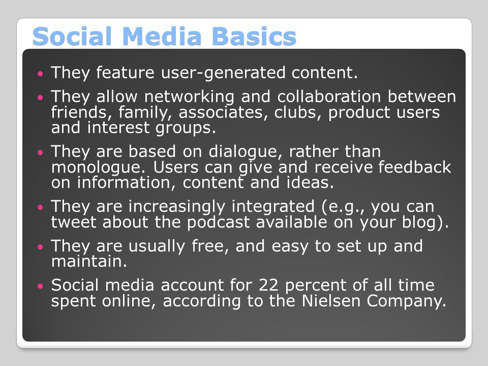 Social Media Basics They feature user-generated content.