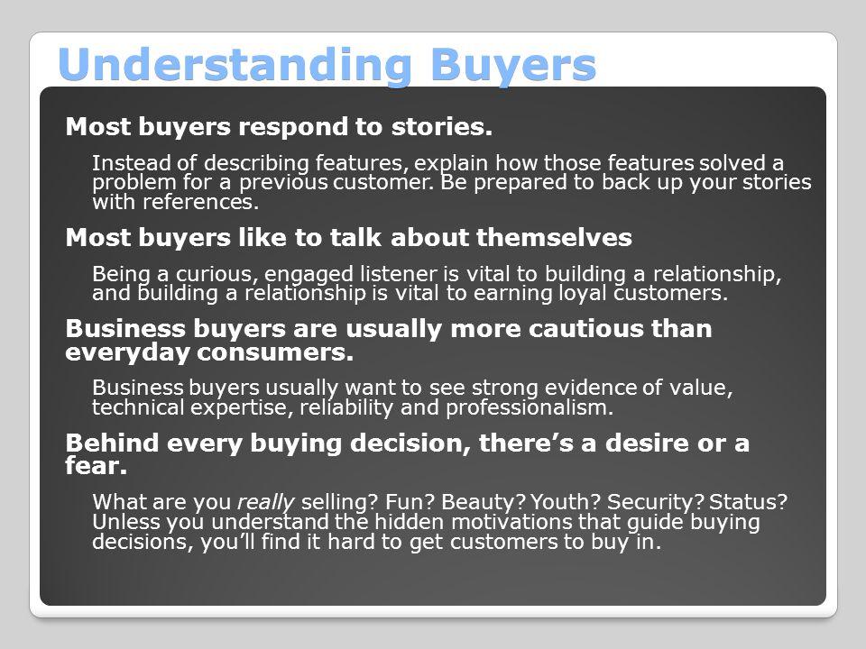 Understanding Buyers Most buyers respond to stories.