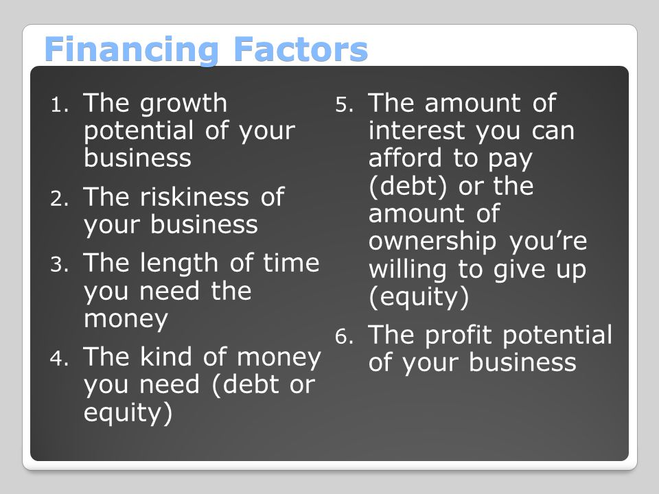 Financing Factors The growth potential of your business