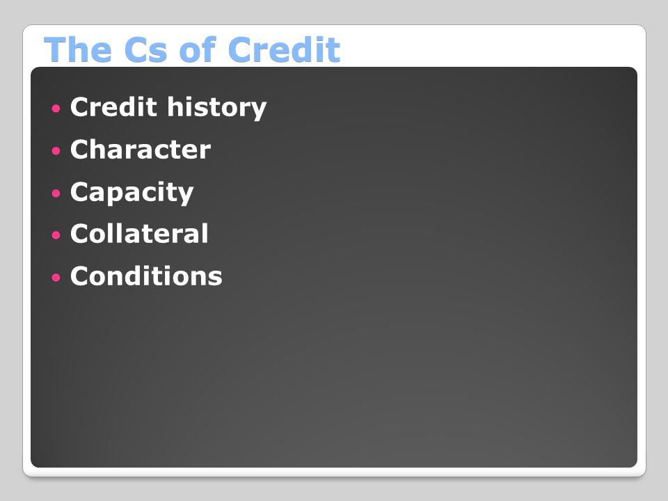 The Cs of Credit Credit history Character Capacity Collateral