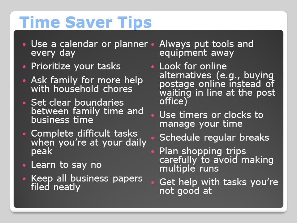 Time Saver Tips Use a calendar or planner every day