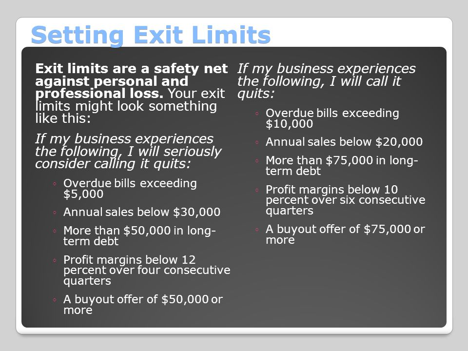 Setting Exit Limits Exit limits are a safety net against personal and professional loss. Your exit limits might look something like this: