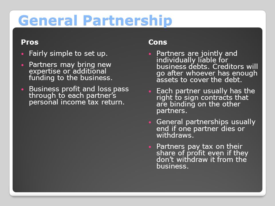 General Partnership Pros Fairly simple to set up.