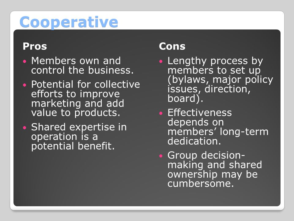 Cooperative Pros Members own and control the business.