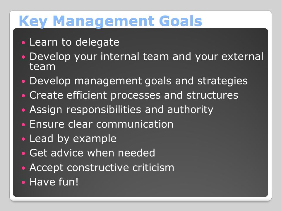 Key Management Goals Learn to delegate