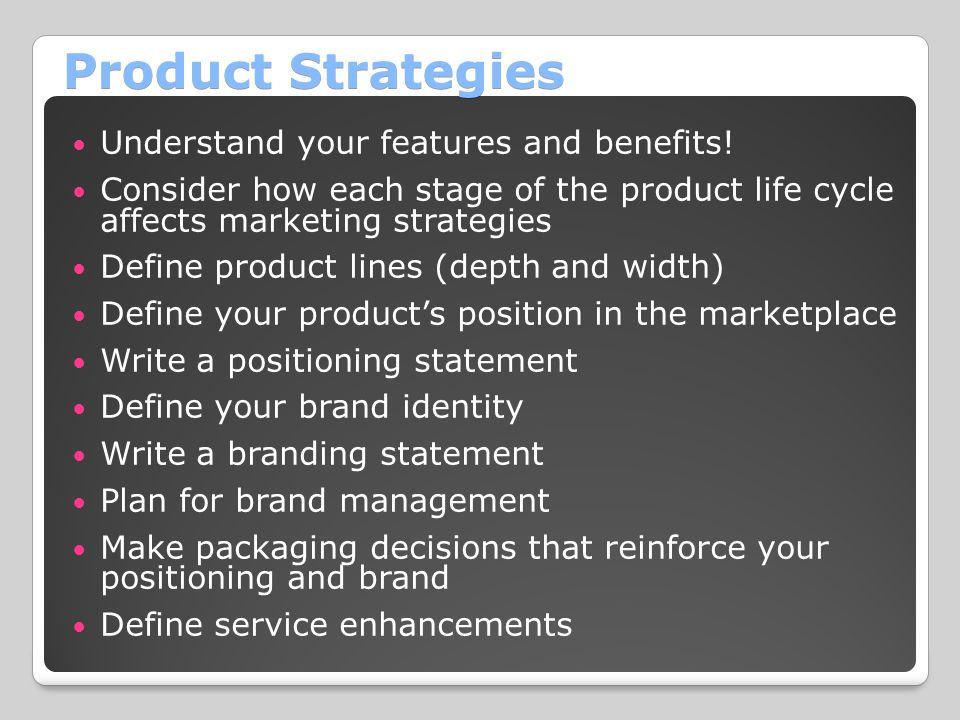 Product Strategies Understand your features and benefits!