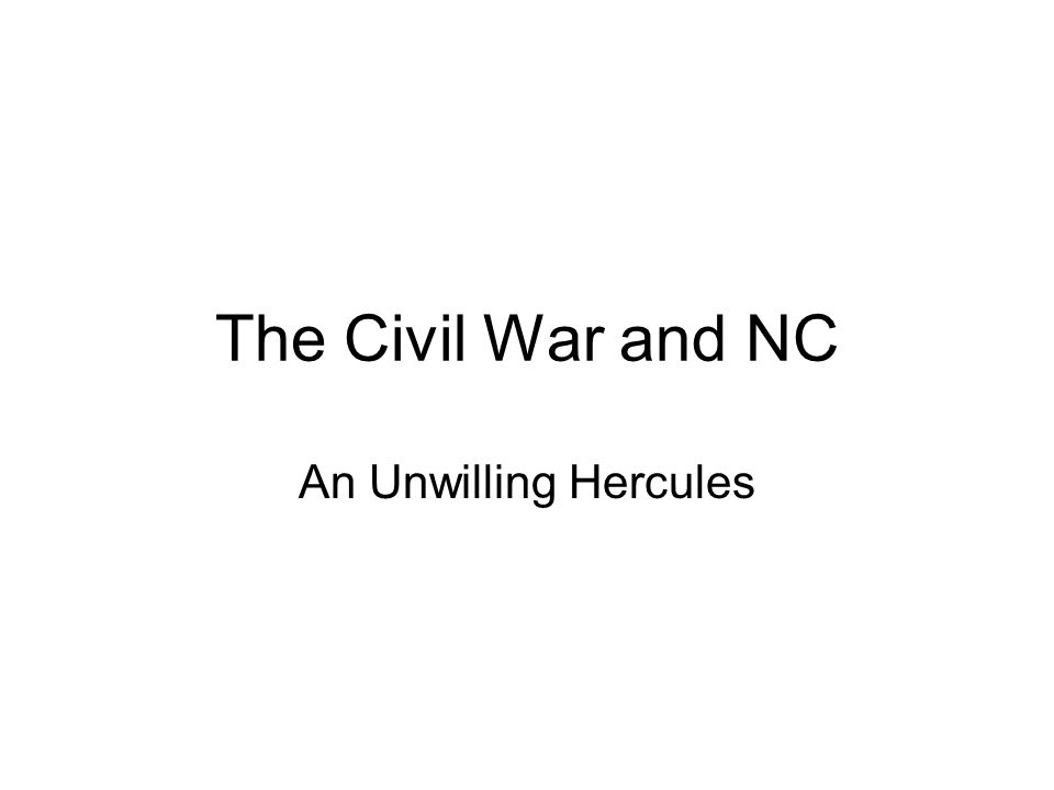 The Civil War and NC An Unwilling Hercules