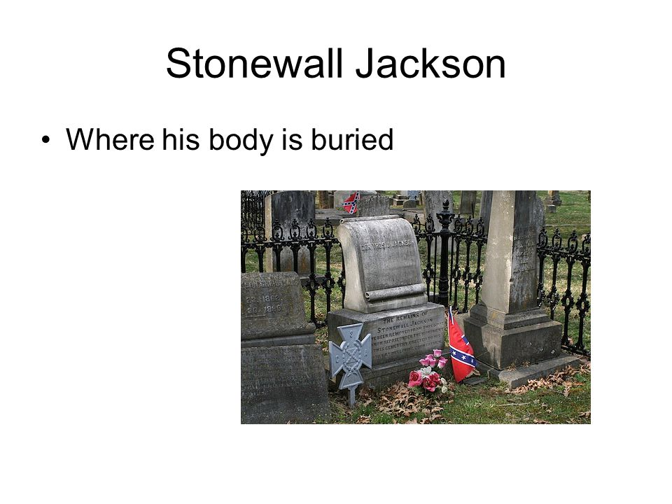 Stonewall Jackson Where his body is buried