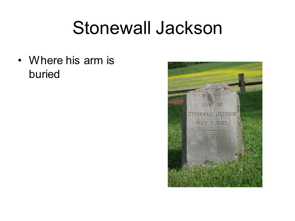 Stonewall Jackson Where his arm is buried