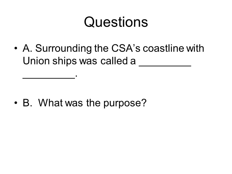 Questions A. Surrounding the CSA's coastline with Union ships was called a _________ _________.