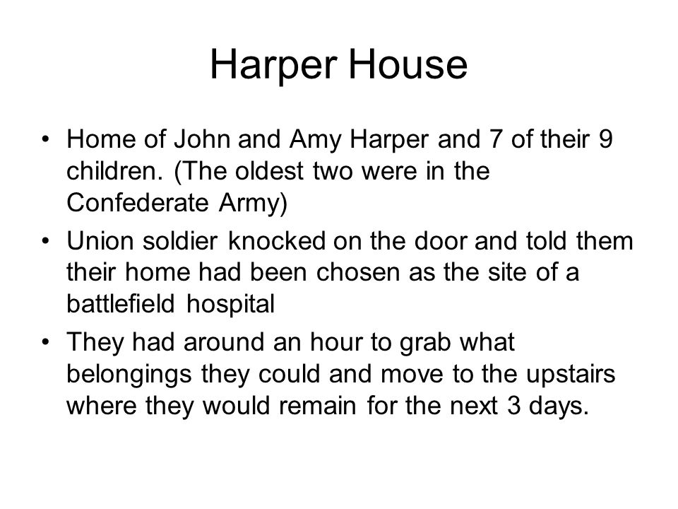 Harper House Home of John and Amy Harper and 7 of their 9 children. (The oldest two were in the Confederate Army)
