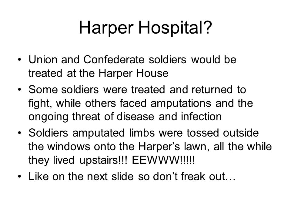 Harper Hospital Union and Confederate soldiers would be treated at the Harper House.