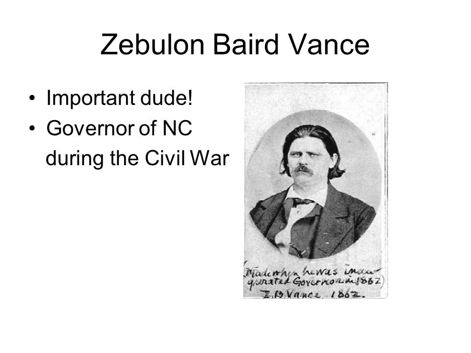Zebulon Baird Vance Important dude! Governor of NC