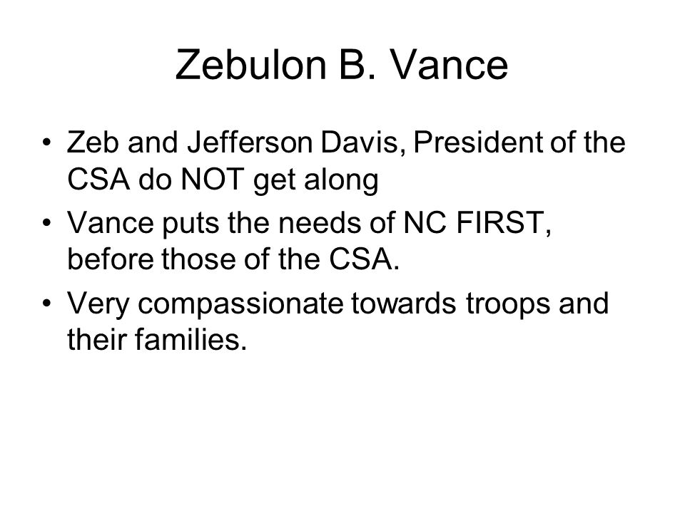 Zebulon B. Vance Zeb and Jefferson Davis, President of the CSA do NOT get along. Vance puts the needs of NC FIRST, before those of the CSA.