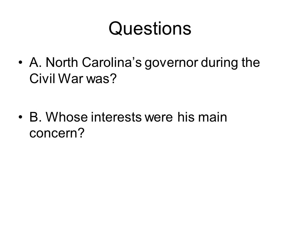 Questions A. North Carolina's governor during the Civil War was