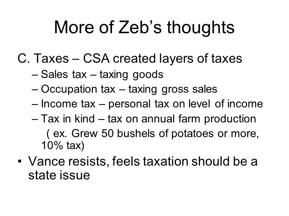 More of Zeb's thoughts C. Taxes – CSA created layers of taxes