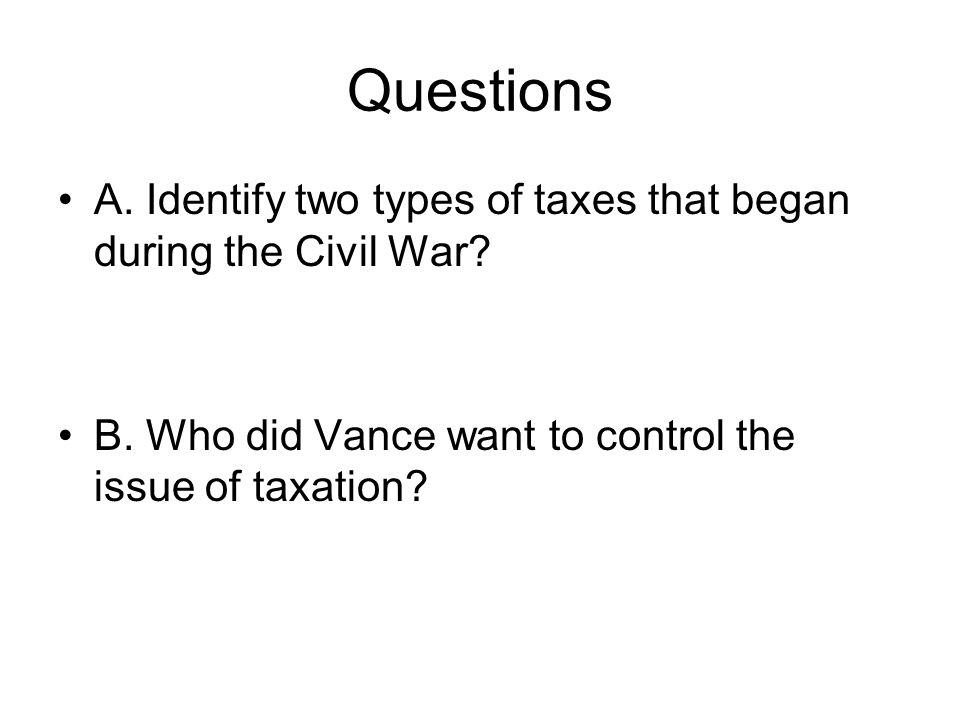 Questions A. Identify two types of taxes that began during the Civil War.