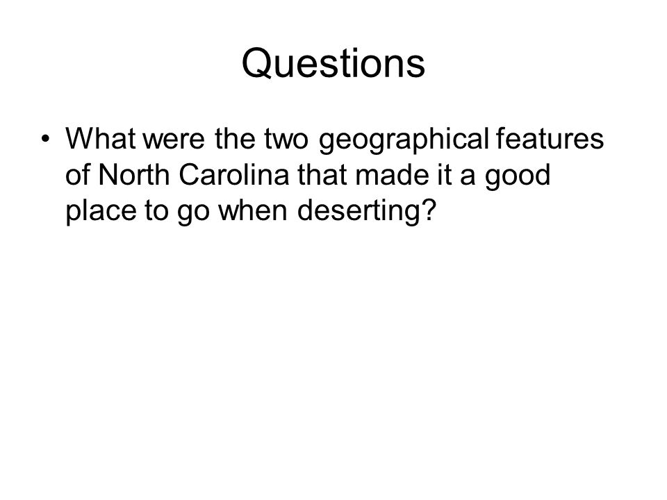 Questions What were the two geographical features of North Carolina that made it a good place to go when deserting