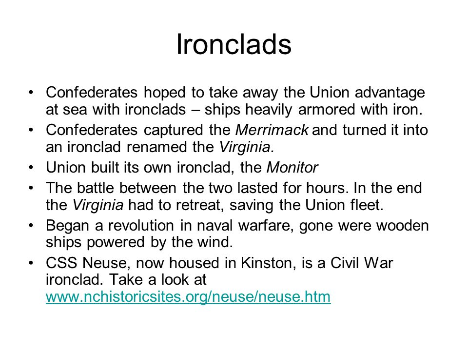 Ironclads Confederates hoped to take away the Union advantage at sea with ironclads – ships heavily armored with iron.