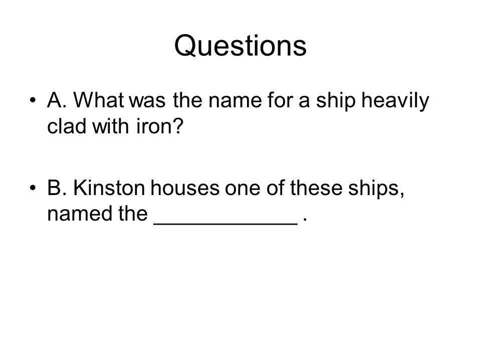 Questions A. What was the name for a ship heavily clad with iron